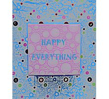 Happy Everything again by Nikki Ellina Photographic Print