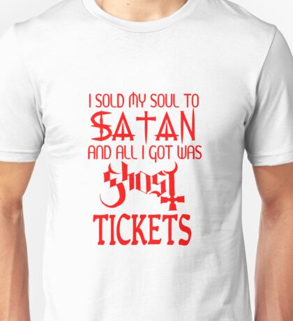 I Sold My Soul To Satan & All I Got Was Ghost Tickets Unisex T-Shirt