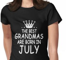 The Best Grandmas Are Born In July Womens Fitted T-Shirt