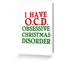 I HAVE O.C.D. OBSESSIVE CHRISTMAS DISORDER Greeting Card