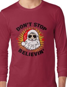 Don't Stop Believin T-Shirt, Funny Santa Ugly Christmas Sweater Gift Long Sleeve T-Shirt