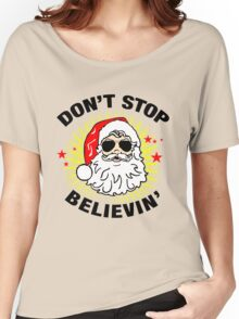 Don't Stop Believin T-Shirt, Funny Santa Ugly Christmas Sweater Gift Women's Relaxed Fit T-Shirt