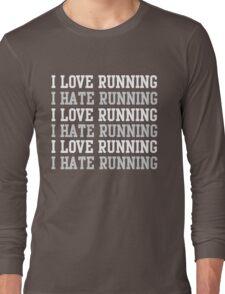 I love running. I hate running.  Long Sleeve T-Shirt