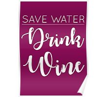 Save water, drink wine Poster