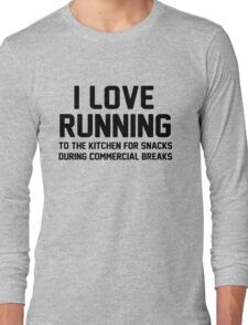 I love running to the kitchen for snacks during commercial breaks Long Sleeve T-Shirt