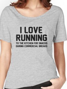 I love running to the kitchen for snacks during commercial breaks Women's Relaxed Fit T-Shirt
