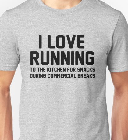 I love running to the kitchen for snacks during commercial breaks Unisex T-Shirt