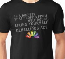Like yourself.  It's rebellious. Unisex T-Shirt