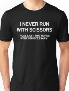 I never run with scissors (Those last two words were unnecessary)  Unisex T-Shirt