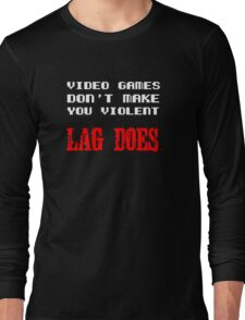 Video games don't make you violent Long Sleeve T-Shirt
