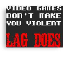 Video games don't make you violent Canvas Print