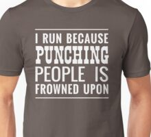 I run because punching people is frowned upon Unisex T-Shirt