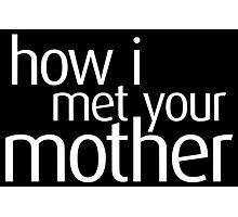 How I Met Your Mother Photographic Print