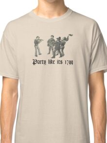 Party like its 1799 Classic T-Shirt