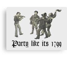 Party like its 1799 Canvas Print
