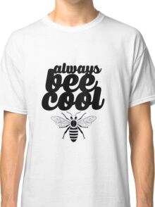 Always Bee Cool Classic T-Shirt