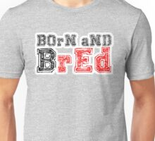 BOrN aND BrED Unisex T-Shirt