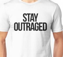 Stay Outraged Unisex T-Shirt