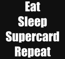 Eat sleep supercard repeat by Russcraig2112