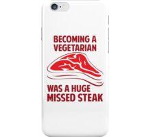 Becoming A Vegetarian Is A Huge Missed Steak iPhone Case/Skin