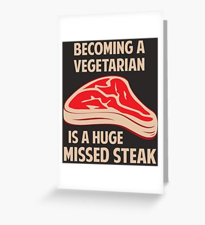 Becoming A Vegetarian Is A Huge Missed Steak Greeting Card