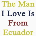 The Man I Love Is From Ecuador  by supernova23