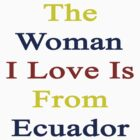 The Woman I Love Is From Ecuador  by supernova23