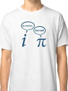 Be Rational Get Real Imaginary Math Pi Classic T-Shirt