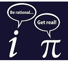 Be Rational Get Real Imaginary Math Pi Photographic Print