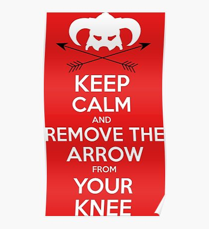 Keep calm and remove the arrow from your knee Poster