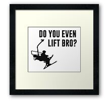 Bro, Do You Even Ski Lift? Framed Print
