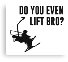 Bro, Do You Even Ski Lift? Canvas Print