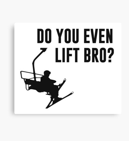 Bro, Do You Even Ski Lift? Canvas Print