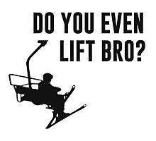 Bro, Do You Even Ski Lift? Photographic Print