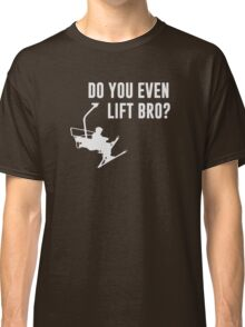 Bro, Do You Even Ski Lift? Classic T-Shirt