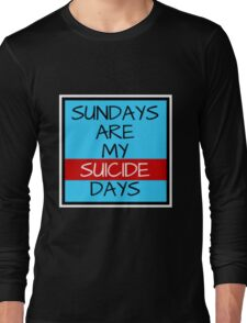 TOP - Sundays Are My Suicide Days Long Sleeve T-Shirt