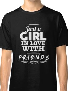 Friends - Just a girl in love with FRIENDS Classic T-Shirt