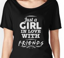 Friends - Just a girl in love with FRIENDS Women's Relaxed Fit T-Shirt