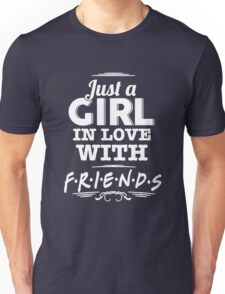 Friends - Just a girl in love with FRIENDS Unisex T-Shirt