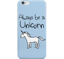 Always Be A Unicorn iPhone Case/Skin