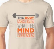 The Body Achieves What The Mind Believes Unisex T-Shirt