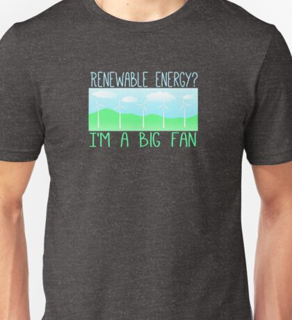 Big fan of renewable energy Unisex T-Shirt