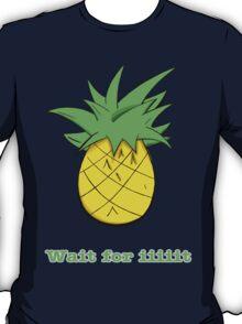 Wait For Iiiiit T-Shirt