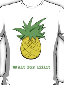 Wait For Iiiiit T-Shirt