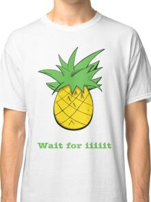 Wait For Iiiiit Classic T-Shirt