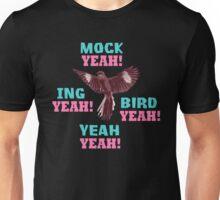 Mock Yeah Ing Yeah Bird Yeah Mockingbird Unisex T-Shirt