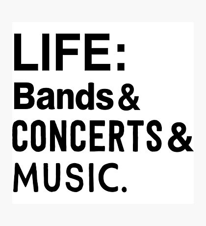 Life: Bands, Concerts, Music Photographic Print