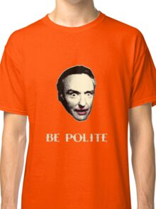 BE POLITE Classic T-Shirt