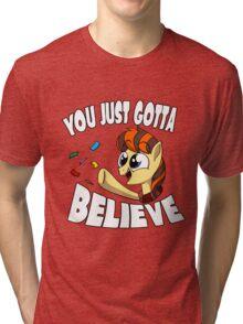 You Just Gotta Believe Tri-blend T-Shirt