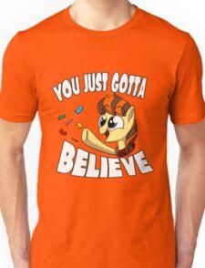 You Just Gotta Believe Unisex T-Shirt